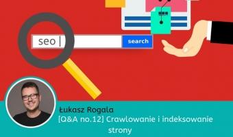 [Q&A no.12] Crawlowanie i indeksowanie strony/ Łukasz Rogala