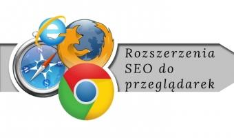 Rozszerzenia do przeglądarek Chrome i Firefox w kontekście SEO